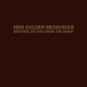 Hiss Golden Messenger - Brother, Do You Know The Road